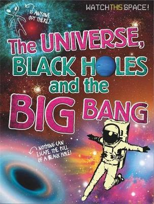 The Universe, Black Holes and the Big Bang