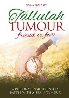 Tallulah Tumour - Friend or Foe?