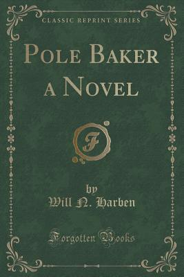 Pole Baker a Novel (Classic Reprint)