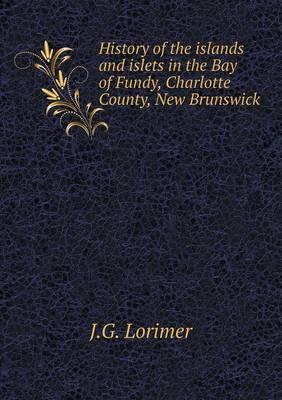History of the Islands and Islets in the Bay of Fundy, Charlotte County, New Brunswick