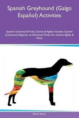 Spanish Greyhound (Galgo Español) Activities Spanish Greyhound Tricks, Games & Agility Includes