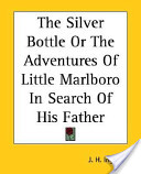 The Silver Bottle Or the Adventures of Little Marlboro in Search of His Father