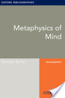Metaphysics of Mind: Oxford Bibliographies Online Research Guide