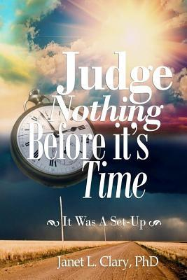 Judge Nothing Before It's Time