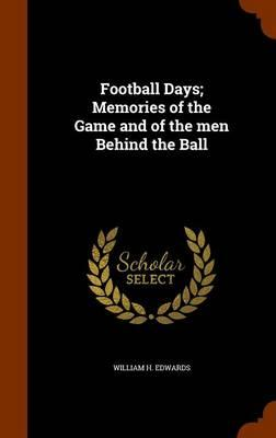 Football Days; Memories of the Game and of the Men Behind the Ball