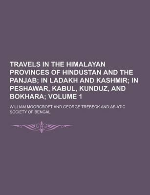 Travels in the Himalayan Provinces of Hindustan and the Panjab Volume 1