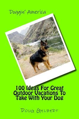100 Ideas For Great Outdoor Vacations To Take With Your Dog