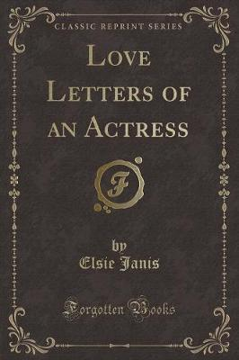 Love Letters of an Actress (Classic Reprint)