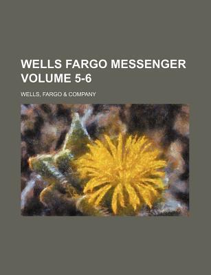Wells Fargo Messenger Volume 5-6