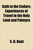 Gath to the Cedars; Experiences of Travel in the Holy Land and Palmyra