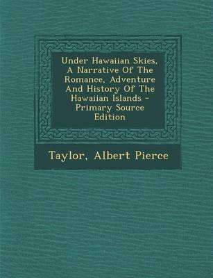 Under Hawaiian Skies, a Narrative of the Romance, Adventure and History of the Hawaiian Islands