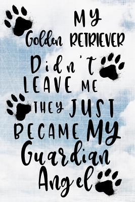 My Golden Retriever Didn't Leave Me They Just Became My Guardian Angel Journal