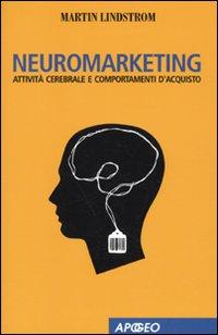 Neuromarketing. Attività cerebrale e comportamenti d'acquisto