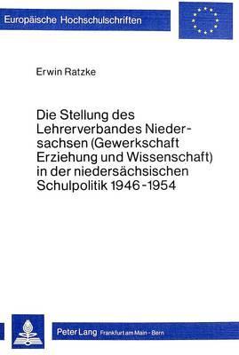 Die Stellung des Lehrerverbandes Niedersachsen (Gewerkschaft Erziehung und Wissenschaft) in der niedersächsischen Schulpolitik 1946-1954