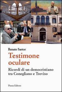 Testimone oculare. Ricordi di un democristiano tra Conegliano e Treviso