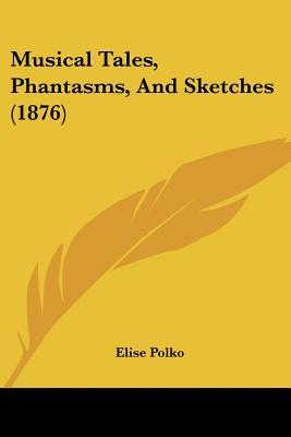 Musical Tales, Phantasms, and Sketches
