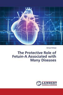 The Protective Role of Fetuin-A Associated with Many Diseases