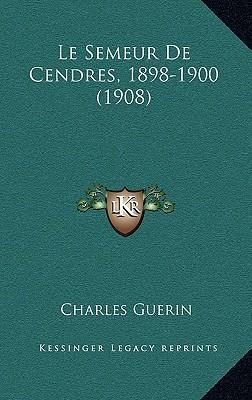 Le Semeur de Cendres, 1898-1900 (1908)