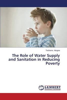 The Role of Water Supply and Sanitation in Reducing Poverty