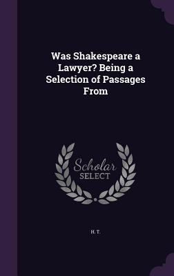 Was Shakespeare a Lawyer? Being a Selection of Passages from