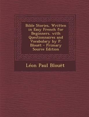 Bible Stories, Written in Easy French for Beginners. with Questionnaires and Vocabulary by P. Blouet
