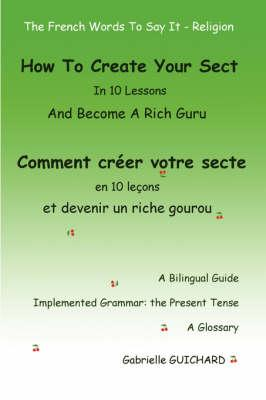 How to Create Your Sect in 10 Lessons and Become a Rich Guru / Comment Creer Votre Secte En 10 Lecons Et Devenir Un Riche Gourou