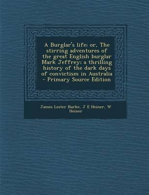 A Burglar's Life; Or, the Stirring Adventures of the Great English Burglar Mark Jeffrey; A Thrilling History of the Dark Days of Convictism in Australia