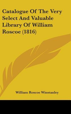 Catalogue of the Very Select and Valuable Library of William Roscoe (1816)