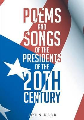 Poems and Songs of the Presidents of the 20th Century