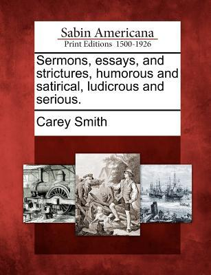 Sermons, Essays, and Strictures, Humorous and Satirical, Ludicrous and Serious