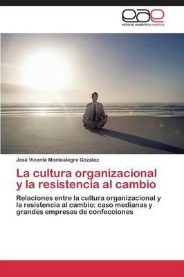La Cultura Organizacional y La Resistencia Al Cambio