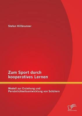 Zum Sport durch kooperatives Lernen - Modell zur Erziehung und Persönlichkeitsentwicklung von Schülern