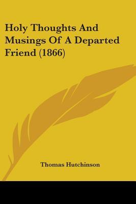 Holy Thoughts and Musings of a Departed Friend (1866)