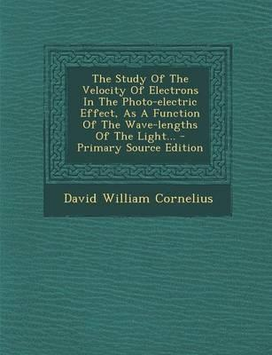 The Study of the Velocity of Electrons in the Photo-Electric Effect, as a Function of the Wave-Lengths of the Light...