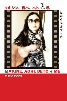 Maxine, Aoki, Beto & Me