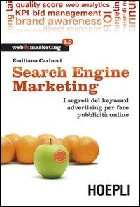 Search engine marketing. Strategie e strumenti per fare business nel Web 2.0