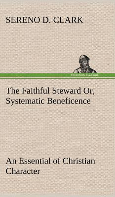 The Faithful Steward Or, Systematic Beneficence an Essential of Christian Character