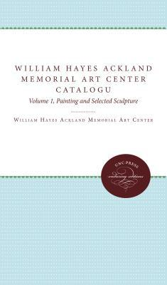 William Hayes Ackland Memorial Art Center Catalogue of the Collection