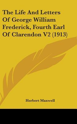The Life and Letters of George William Frederick, Fourth Earl of Clarendon V2 (1913)