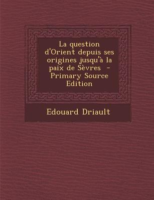 Question D'Orient Depuis Ses Origines Jusqu'a La Paix de Sevres