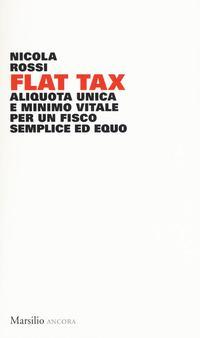 Flat tax. Aliquota unica e minimo vitale per un fisco semplice ed equo