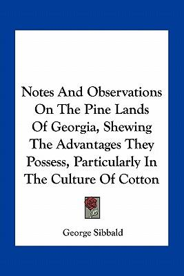 Notes and Observations on the Pine Lands of Georgia, Shewing the Advantages They Possess, Particularly in the Culture of Cotton