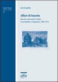 Affari di banche. Banche universali in Italia in prospettiva comparata (1860-1914)