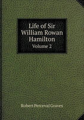 Life of Sir William Rowan Hamilton Volume 2