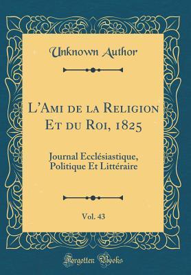 L'Ami de la Religion Et du Roi, 1825, Vol. 43
