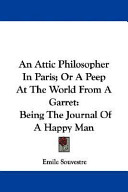 An Attic Philosopher in Paris; Or a Peep at the World from a Garret