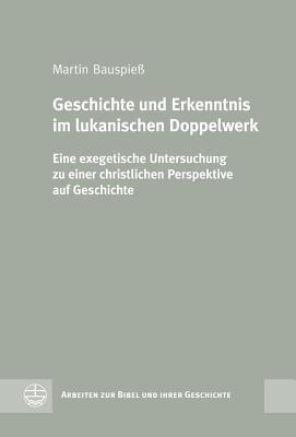 Geschichte Und Erkenntnis Im Lukanischen Doppelwerk