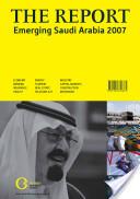 The Report: Emerging Saudi Arabia 2007