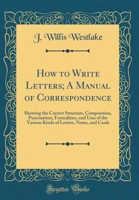 How to Write Letters; A Manual of Correspondence