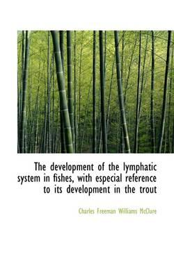 The Development of the Lymphatic System in Fishes, with Especial Reference to Its Development in the